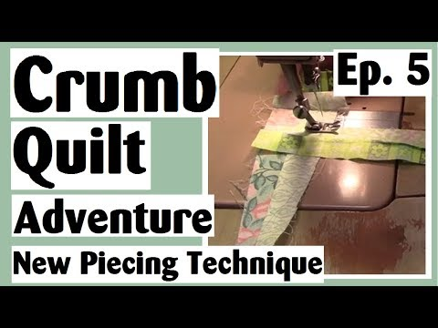 Crumb Quilting Adventure - New Piecing Technique plus Digital Qui...