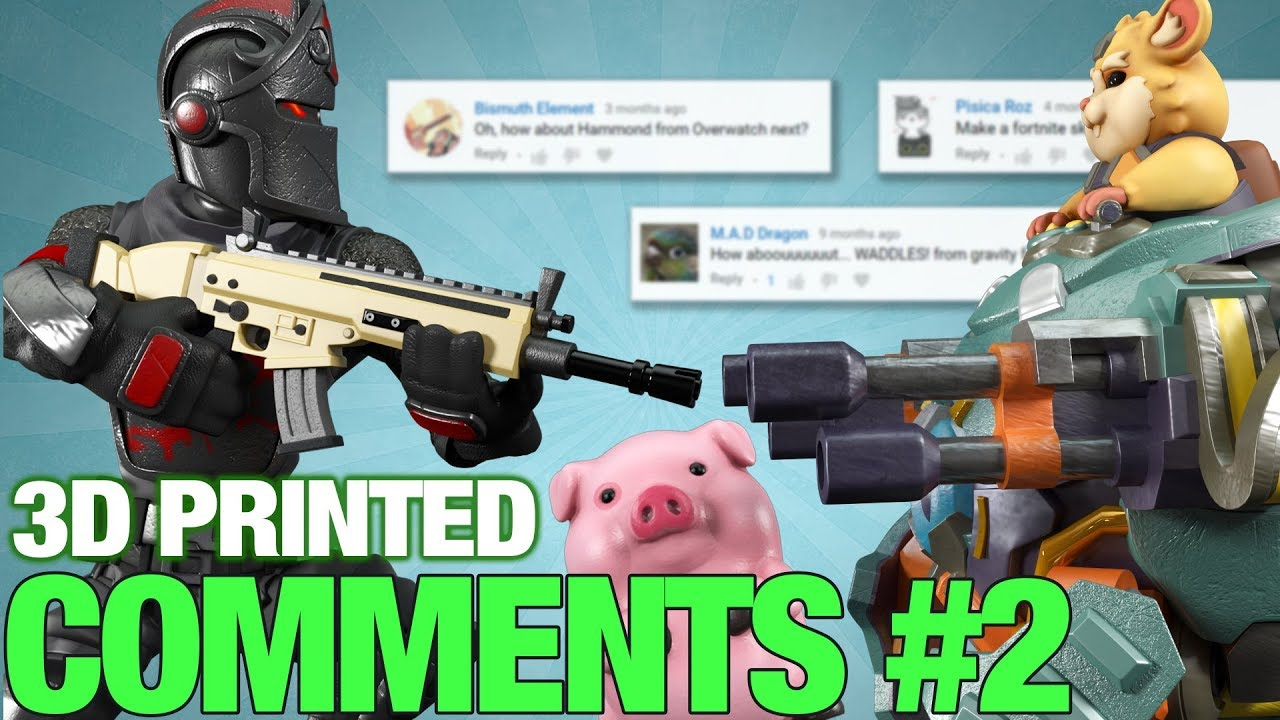 Random Comments #2 - 3D printing Fortnite, Overwatch, Gravity Fal...