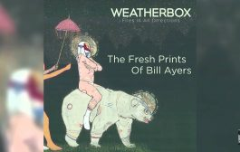 """Weatherbox """"The Fresh Prints Of Bill Ayers"""" (Audio)..."""